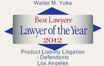 Walter M. Yoka Has Been Selected as the Best Lawyers' 2012 Los Angeles Product Liability Litigation — Defendants Lawyer of the Year
